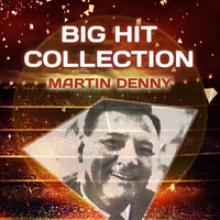 Martin Denny - Big Hit Collection