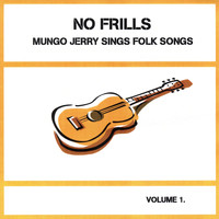 Mungo Jerry - Mungo Jerry Sings Folk Songs, Vol. 1: No Frills