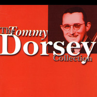 Tommy Dorsey - The Tommy Dorsey Collection