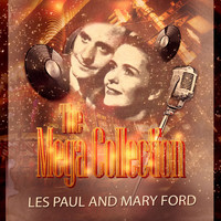 Les Paul and Mary Ford - The Mega Collection
