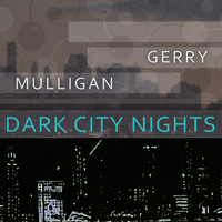 Gerry Mulligan - Dark City Nights