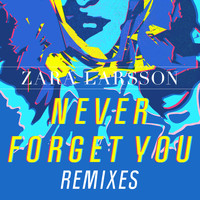 Zara Larsson - Never Forget You Remixes