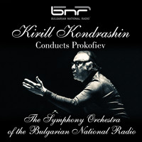 The Symphony Orchestra of the Bulgarian National Radio & Kirill Kondrashin - Kirill Kondrashin Conducts Prokofiev
