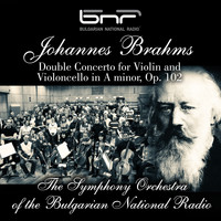 The Symphony Orchestra of the Bulgarian National Radio & Vasil Kazandzhiev feat. Liya Petrova and Hristo Tanev - Johannes Brahms: Double Concerto for Violin and Violoncello in A Minor, Op. 102