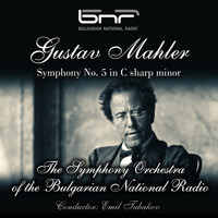 The Symphony Orchestra of the Bulgarian National Radio & Emil Tabakov - Gustav Mahler Symphony No. 5 in C-Sharp Minor