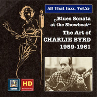 "Charlie Byrd - All That Jazz, Vol. 55: ""Blues Sonata at the Showboat"" – Charlie Byrd (Remastered 2015)"