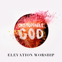 Elevation Worship - Unstoppable God (Radio Mix)