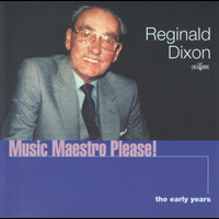 Reginald Dixon - Music Maestro Please! The Early Years