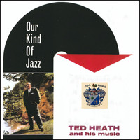 Ted Heath - Our Kind of Jazz