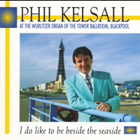 Phil Kelsall - I Do Like To Be Beside the Seaside