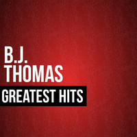 B.J. THOMAS - BJ Thomas Greatest Hits