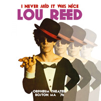 Lou Reed - I Never Said It Was Nice, Live at the Orpheum Theater, Boston Ma 1976