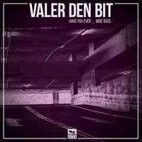 Valer den Bit - Have You Ever / Wide Bass