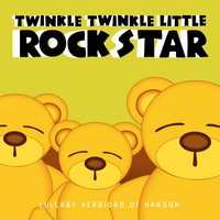 Twinkle Twinkle Little Rock Star - Lullaby Versions of Hanson