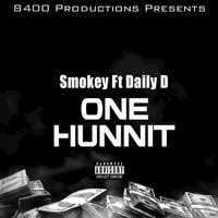 Smokey - One Hunnit (feat. Daily D) (Explicit)