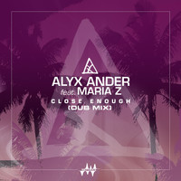 Alyx Ander - Close Enough (feat. Maria Z) [Dub Mix]