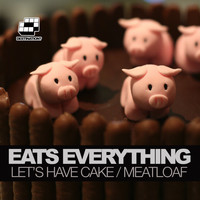 Eats Everything - Let's Have Cake / Meatloaf