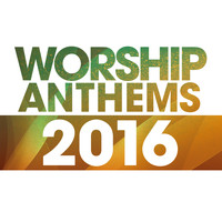Elevation - Worship Anthems 2016