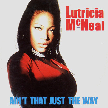 Lutricia Mcneal - Ain't That Just the Way