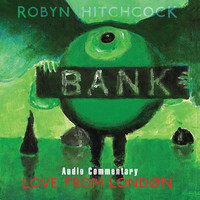 Robyn Hitchcock - Love From London (Commentary Version)