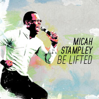 Micah Stampley - Be Lifted (Studio) [Radio Edit]