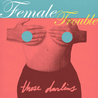 Those Darlins - Female Trouble