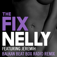 Nelly feat. Jeremih - The Fix (Balkan Beat Box Remix [Explicit])