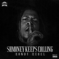 Rowdy Rebel - Shmoney Keeps Calling