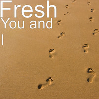Fresh - You and I