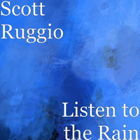 Scott Ruggio - Listen to the Rain