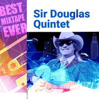 Sir Douglas Quintet - Best Mixtape Ever: Sir Douglas Quintet (The Takoma Recordings)