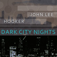 John Lee Hooker - Dark City Nights