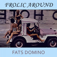Fats Domino - Frolic Around