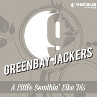 Greenbay Jackers - A Little Somethin' Like Dis