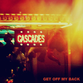 Cascades - Get off My Back