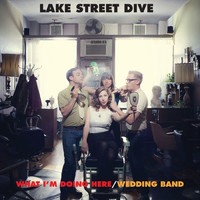 Lake Street Dive - What I'm Doing Here/Wedding Band
