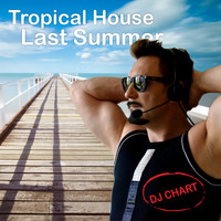 Dj-Chart - Tropical House Last Summer