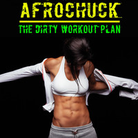 Afrochuck - The Dirty Workout Plan