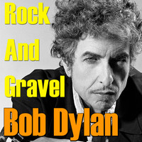 Bob Dylan - Rock And Gravel