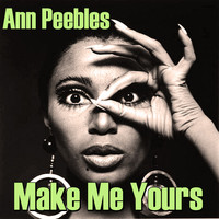 Ann Peebles - Make Me Yours