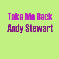 Andy Stewart - Take Me Back