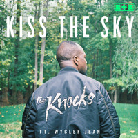 The Knocks - Kiss The Sky (feat. Wyclef Jean)