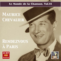 Maurice Chevalier - Le monde de la chanson, Vol. 14: Maurice Chevalier – Rendezvous à Paris (Remastered 2015)