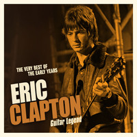 Eric Clapton - Guitar Legend - The Very Best of the Early Years