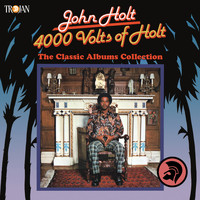 John Holt - 4000 Volts of Holt: The Classic Albums Collection