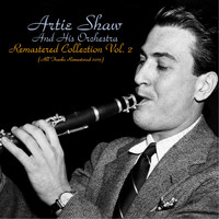 Artie Shaw and his orchestra - Remastered Collection, Vol. 2 (All Tracks Remastered 2015)