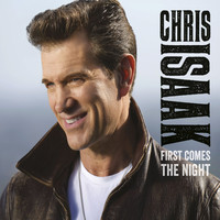 Chris Isaak - First Comes The Night (UK Edition)