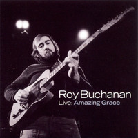 Roy Buchanan - Live: Amazing Grace