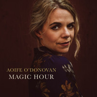 Aoife O'Donovan - Magic Hour - Single