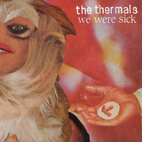 The Thermals - We Were Sick EP